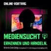 Online-Vortrag: Mediensucht – erkennen und handeln.